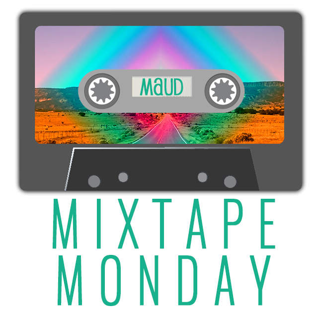 MIXTAPE MONDAY : MAUD