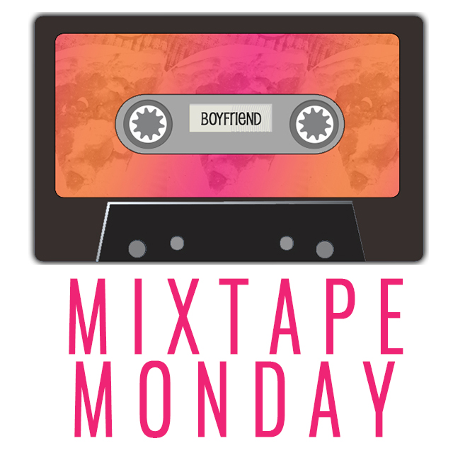 MIXTAPE MONDAY : Pizza Is My Boyfriend