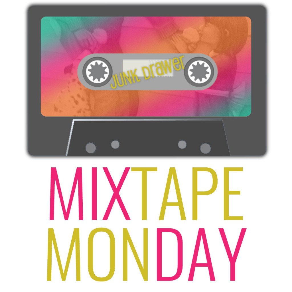 MIXTAPE MONDAY : JUNK DRAWER