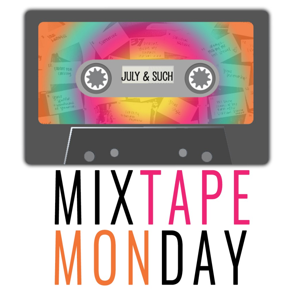 MIXTAPE MONDAY – JULY & SUCH