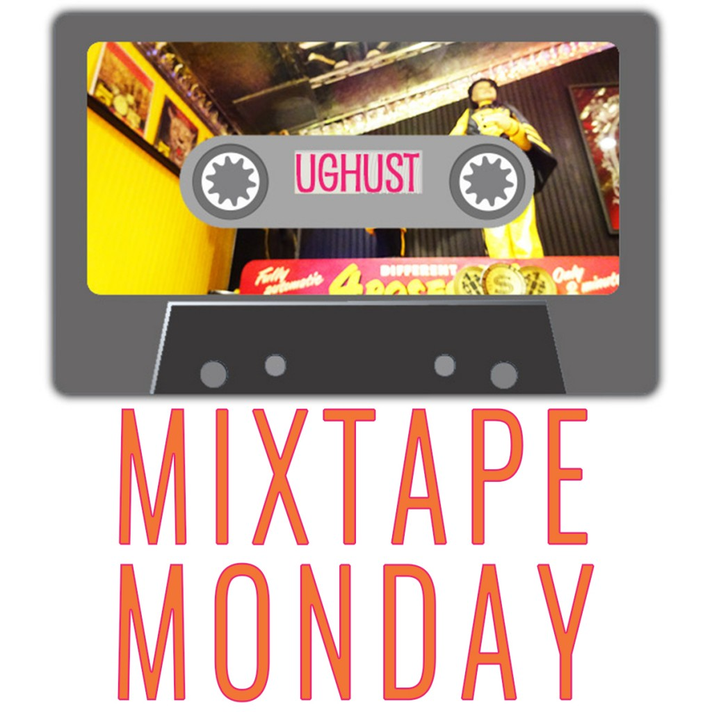 Mixtape Monday: UGHUST
