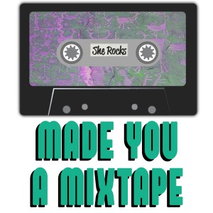 MIXTAPE : She Rocks!