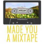 MADE YOU A MIXTAPE : PRICKLY PEAR