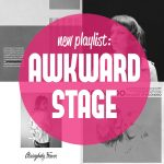 SPOTIFY PLAYLIST – Awkward Stage