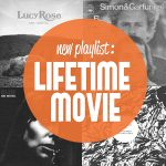 SPOTIFY PLAYLIST – Lifetime Movie